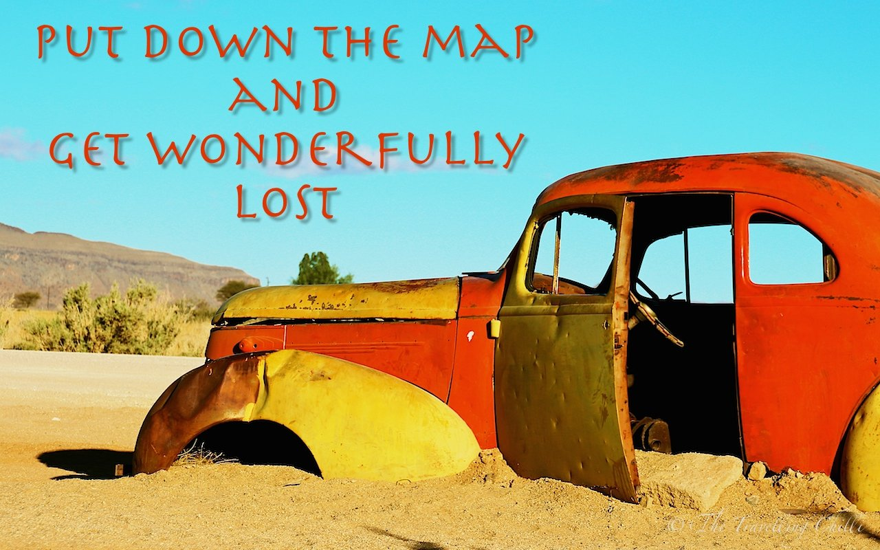 Travel Quotes : Put down the map and get wonderfully lost