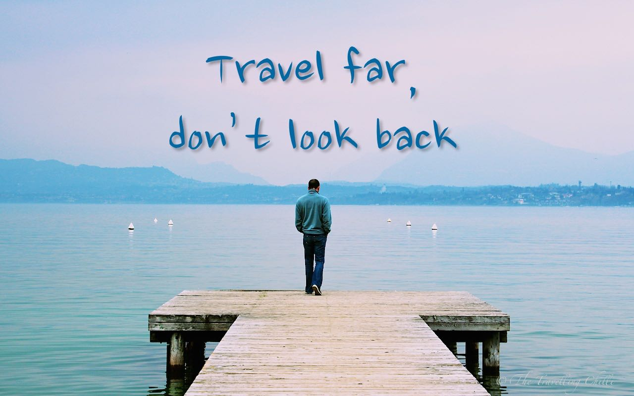 Travel far don't look back is a travel quote for travel inspiration