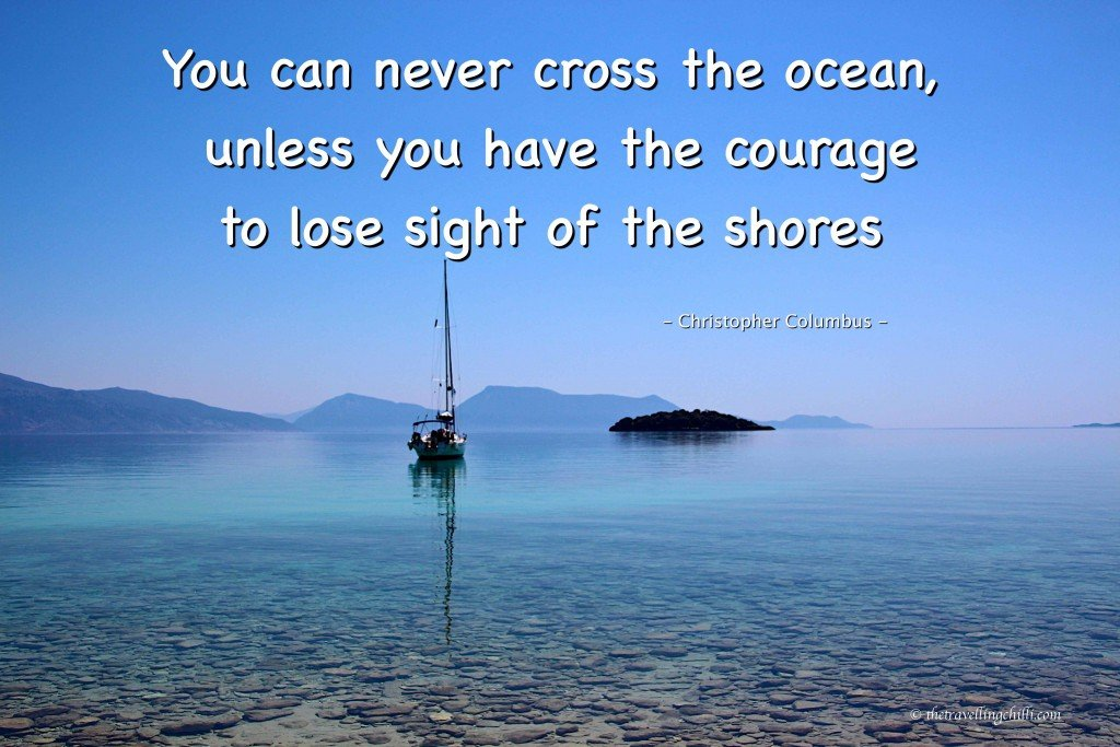 travel quotes travelquotes travelquote 'you can never cross the ocean, unless you have the courage to lose sight of the shores'