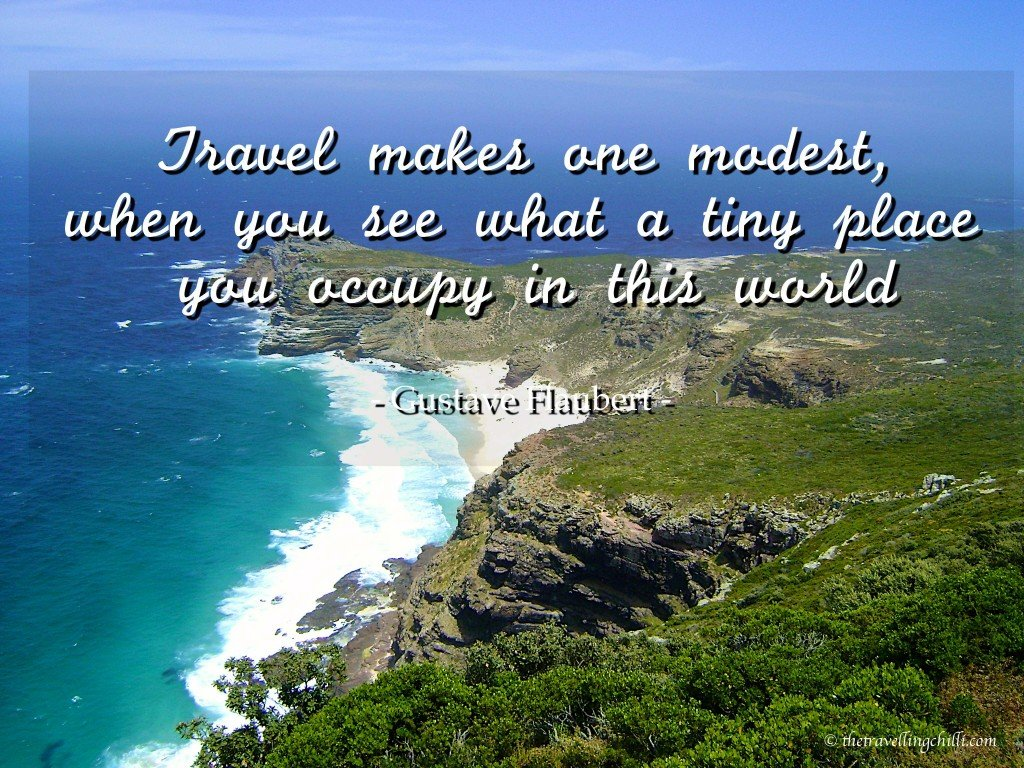 Travel quotes travelquote travelquotes 'Travel makes one modest when you see what a tiny place you occupy in this world'