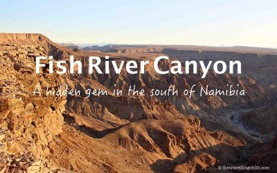 Fish River Canyon – A hidden gem in the south of Namibia