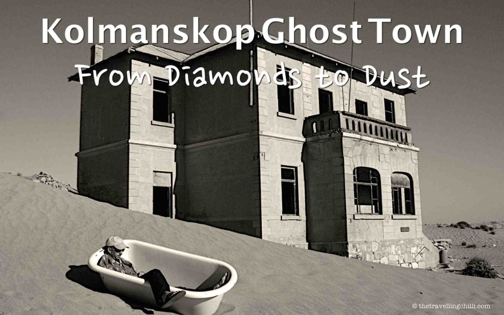 Kolmanskop Ghost Town - From diamonds to dust