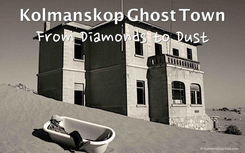Kolmanskop Ghost Town - From diamonds to dust