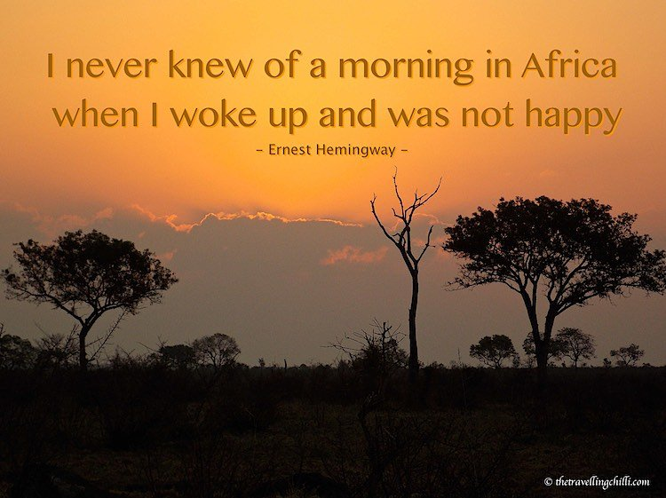 I never knew of a morning in Africa when I woke up and was not happy Ernest Hemingway