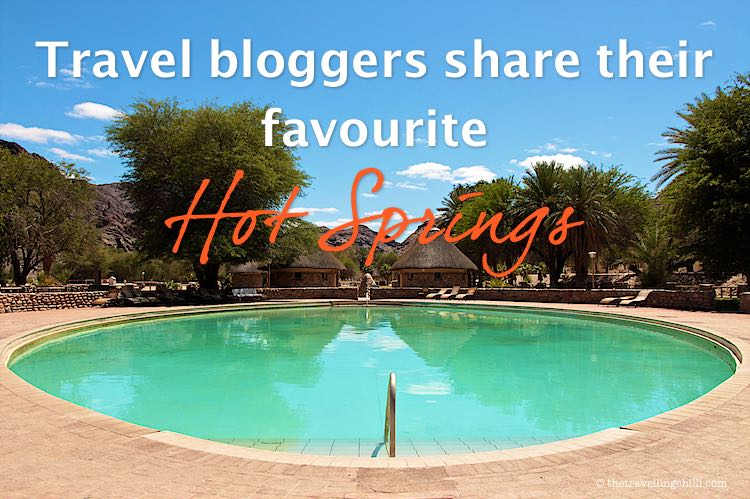 Travel bloggers share their favourite hot springs around the world