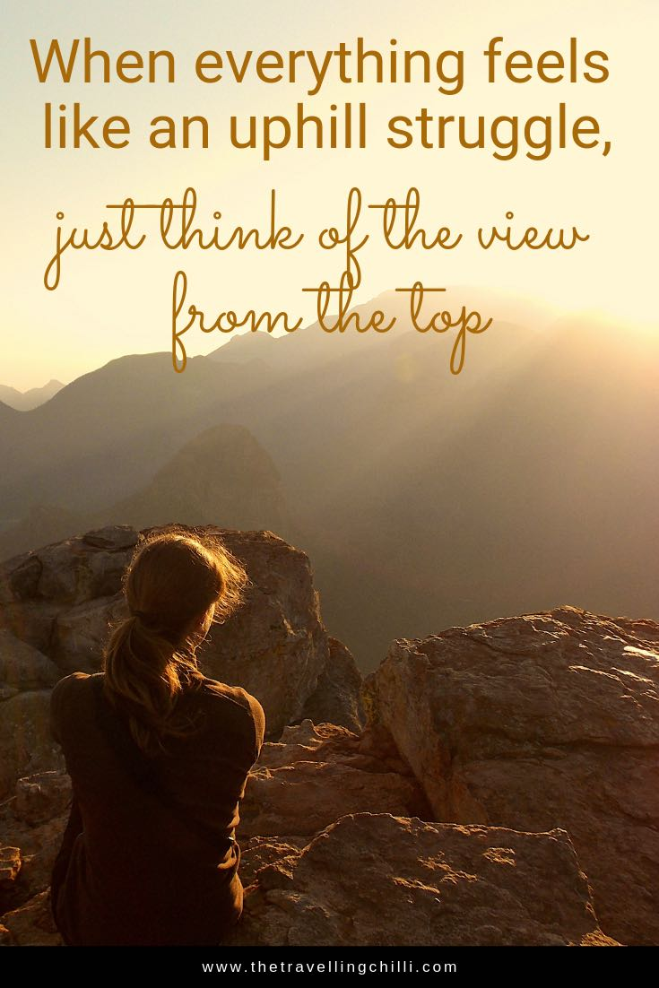 When everything feels like an uphill struggle, just think of the view from the top | Inspirational quotes | when everything feels like an uphill struggle quotes | Travel quotes