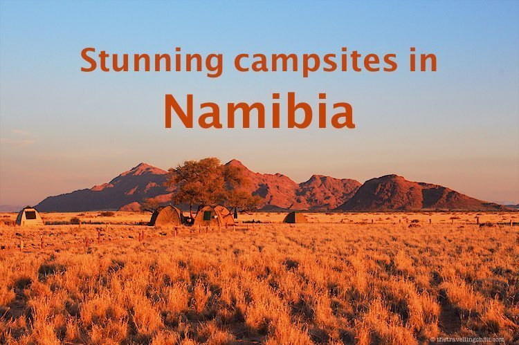 10 Stunning campsites in Namibia to go camping in Namibia especially with tents in the Namib desert