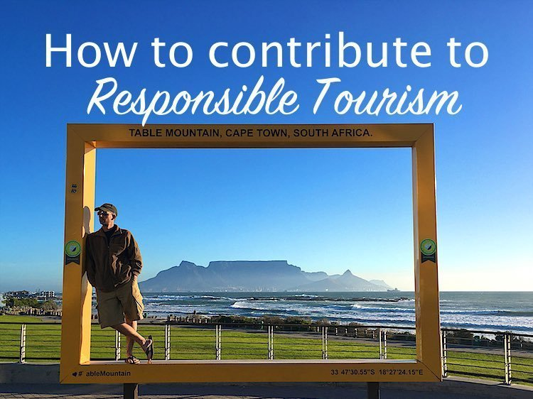 How to contribute to responsible tourism | Be a responsible traveller | responsible travel
