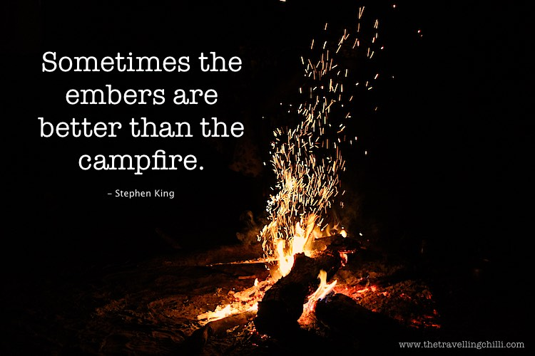 Sometimes the embers are better than the campfire   camping quotes   campfire quotes